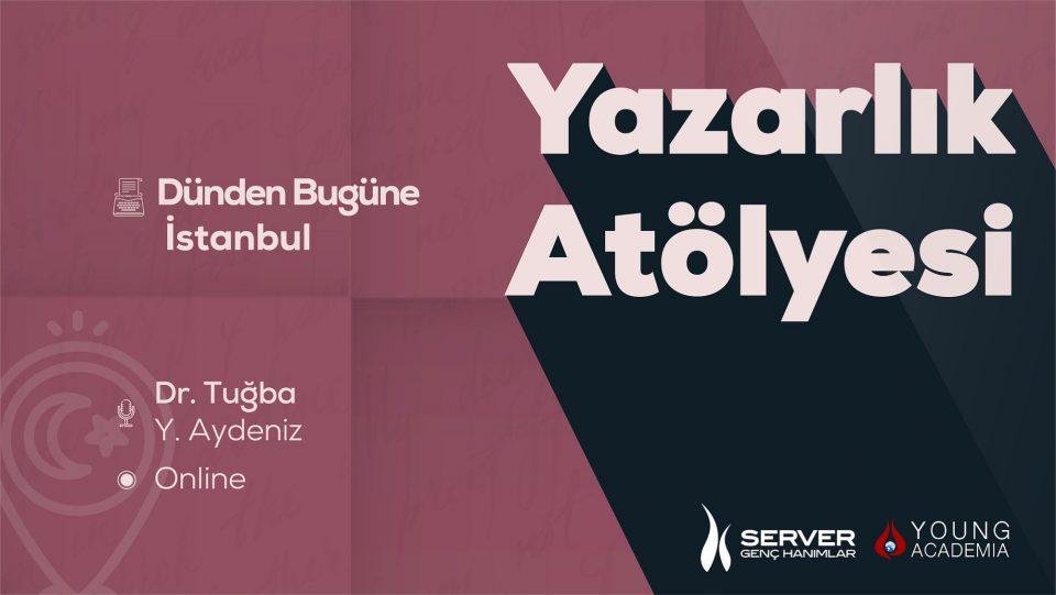 Dünden Bugüne İstanbul Yazarlık Atölyesi